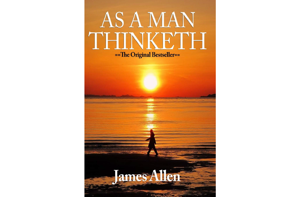 As a Man Thinketh – James Allen – Book Notes and Takeaways